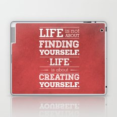 Life is not about finding yourself...Life is about creating yourself! Laptop & iPad Skin