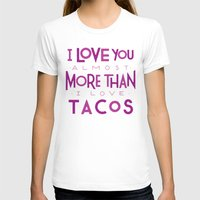 taco T-shirts featuring Taco Valentine by Josh LaFayette