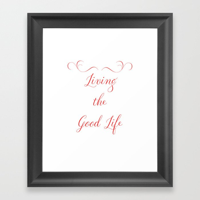 Genial Living The Good Life Framed Art Print