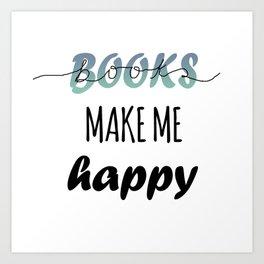 BOOKS MAKE ME HAPPY Art Print