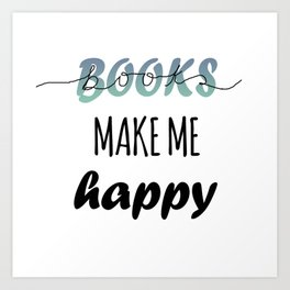 BOOKS MAKE ME HAPPY Art Print