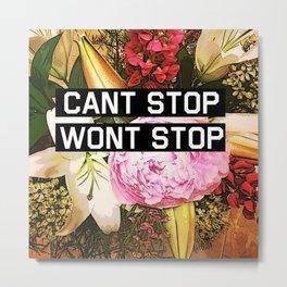 CANT STOP WONT STOP Metal Print