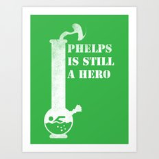Phelps is Still A hero Art Print