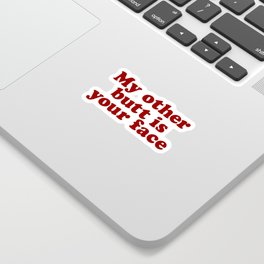 My Other Butt Is Your Face Sticker