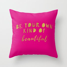 Be Your Own Kind Of Beautiful-Pink Throw Pillow