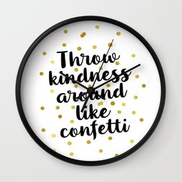 Throw kindness around like confetti Wall Clock