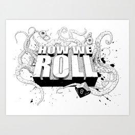 How We Roll Transparent Art Print
