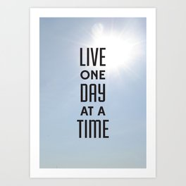 Live one day at a time Art Print