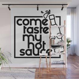 Come Taste My Hot Sauce - Black Print Wall Mural