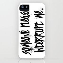Someone Please Interrupt Me iPhone Case
