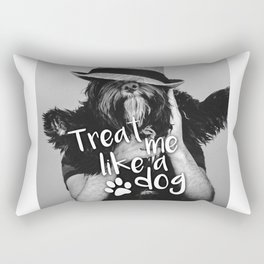 Quote - Treat me like a dog Rectangular Pillow