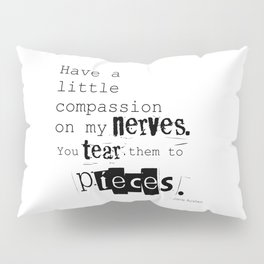 Have a little compassion on my nerves - Jane Austen quote Pillow Sham
