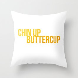 Chin up Buttercup Throw Pillow