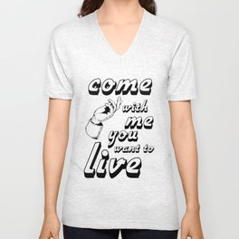 Come with me if you want to live Unisex V-Neck