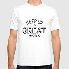 Keep up the great work MEDIUM White Mens Fitted Tee