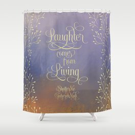 Laughter comes from living. Shatter Me Shower Curtain