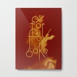For Fox Sake Metal Print