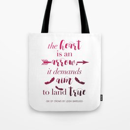 The Heart Is An Arrow - Six of Crows Leigh Bardugo (A) Tote Bag