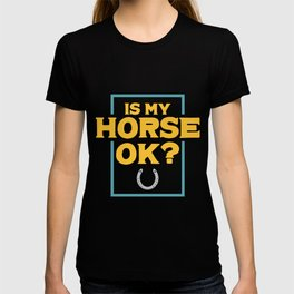 Is My Horse Ok? Riding product | Horsewoman Rider Tee T-shirt