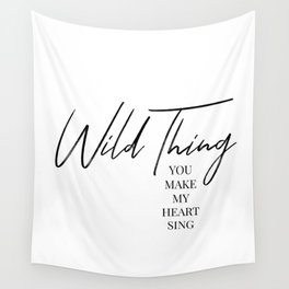 Wild thing, you make my heart sing Wall Tapestry
