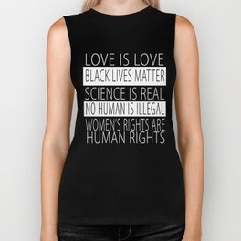 Love is Love Black Lives Matter Science Is Real No Human Is Illegal Womens Rights Are Human (white) Biker Tank