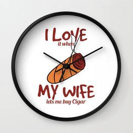 """I Love It When My Wife Lets Me Buy Cigar"" tee design. You can have both of your wife and cigar!  Wall Clock"