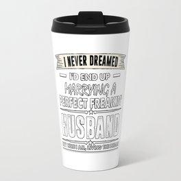 I'd End Up Marrying A Perfect Freakin' Husband T-Shirt Travel Mug