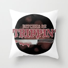 Bitches Be Trippin' Throw Pillow