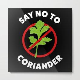 Say No to Coriander Funny Gift Top Metal Print