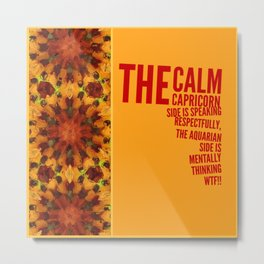 The calm Capricorn side of me Metal Print