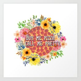 Buy me pizza & call me pretty Art Print
