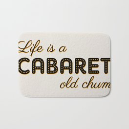 Life Is A Cabaret, Old Chum! Bath Mat