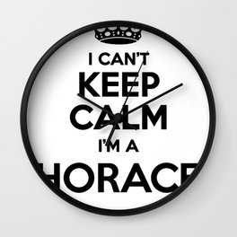 I cant keep calm I am a HORACE Wall Clock