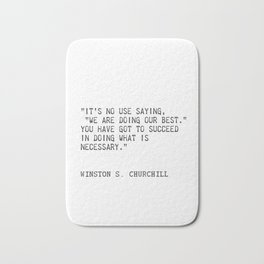 """""""It's no use saying, """"We are doing our best."""" You have got to succeed in doing what is necessary."""" Bath Mat"""
