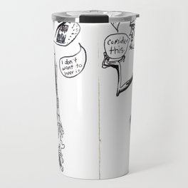 I don't want to hear it. Consider this. Travel Mug
