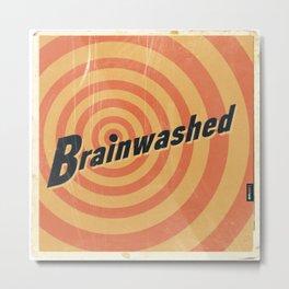 Brainwashed Metal Print