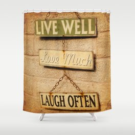 LIVE WELL. LOVE MUCH. LAUGH OFTEN. Shower Curtain