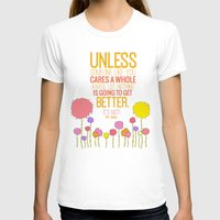 dr seuss T-shirts featuring unless someone like you.. the lorax, dr seuss inspirational quote by studiomarshallarts
