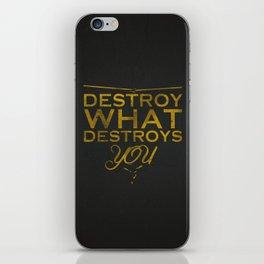 Destroy what destroys you iPhone Skin