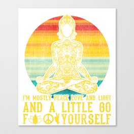 I'm Mostly Peace Love And Light Yoga T-Shirt Canvas Print