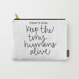 Keep The Tiny Humans Alive Carry-All Pouch