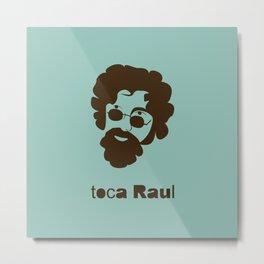 Toca Raul Metal Print