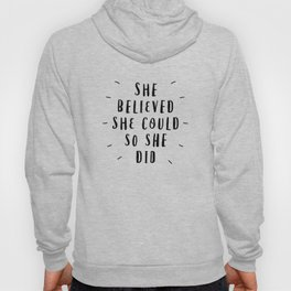 She Believed She Could So She Did black and white typography poster design home wall bedroom decor Hoody