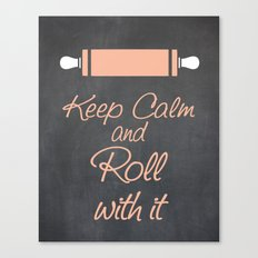 Keep Calm and Roll with it (Bakers Rolling Pin) Canvas Print