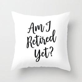 Am I Retired Yet? Office Work Humor by Tasha Johnson Throw Pillow
