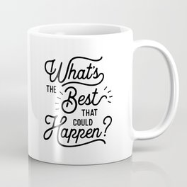 What's The Best That Could Happen optimistic positive inspirational wall print Coffee Mug