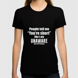 People Tell Me I'm Short Like I'm Unaware Funny T-shirt T-shirt