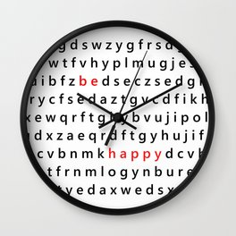 Be Happy - Inspirational, happy, smiley, smiling quote, positive message, black and white typography Wall Clock