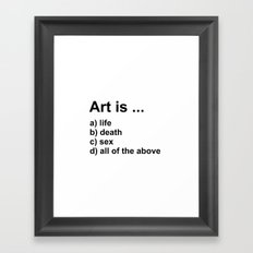 Art is ... a) life b) death c) sex d) all of the above Framed Art Print