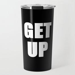 Get Up (get up get out & do something) Travel Mug